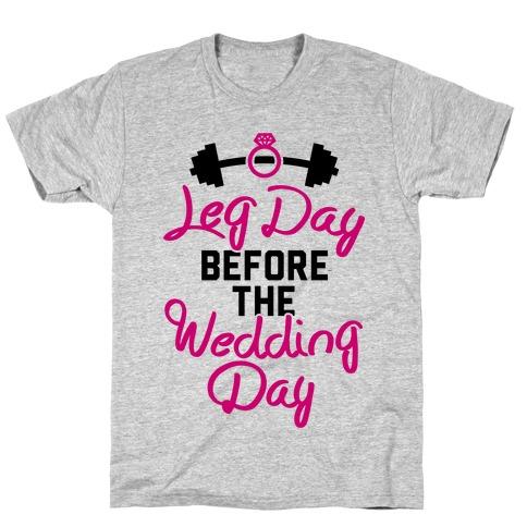 Leg Day Before The Wedding Day Mens/Unisex T-Shirt