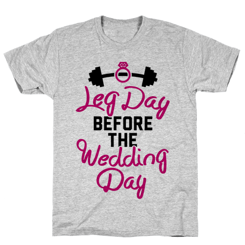 Leg Day Before The Wedding Day Mens T-Shirt