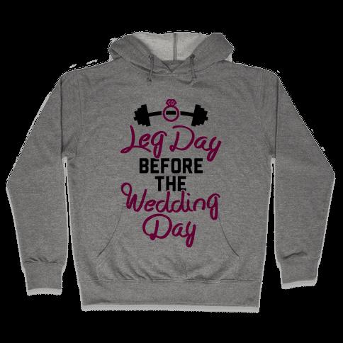 Leg Day Before The Wedding Day Hooded Sweatshirt