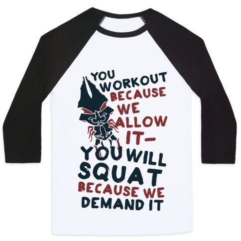 You Workout Because We Allow It (Mass Effect Reapers Workout Quote) Baseball Tee