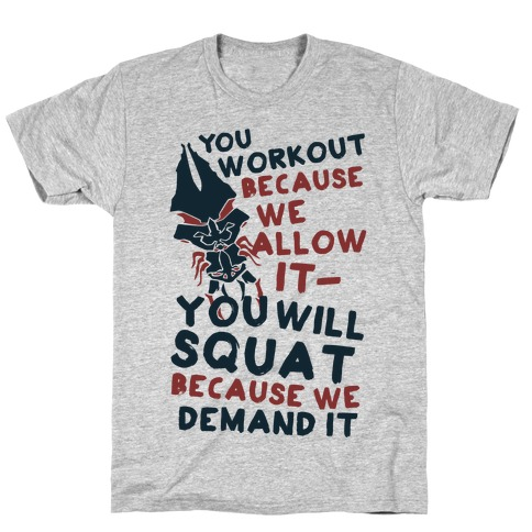 You Workout Because We Allow It (Mass Effect Reapers Workout Quote) Mens T-Shirt