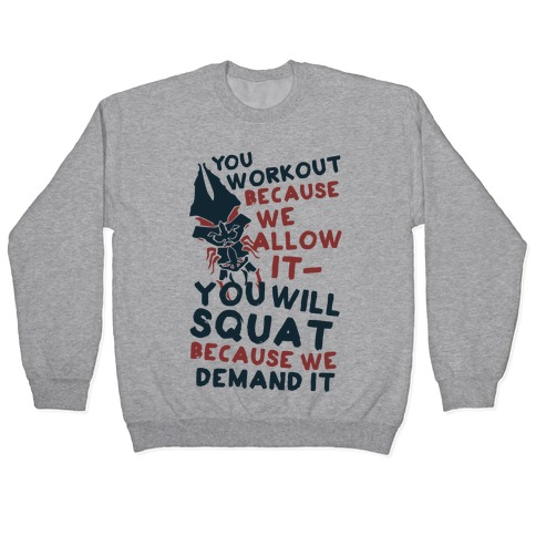 You Workout Because We Allow It (Mass Effect Reapers Workout Quote) Pullover