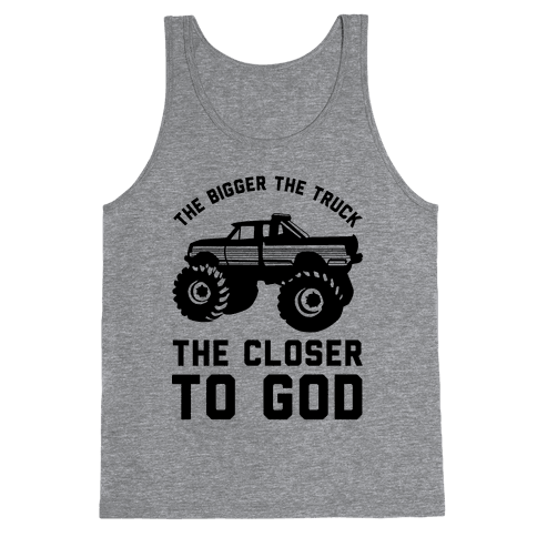 The Bigger the Truck the Closer to God Tank Top