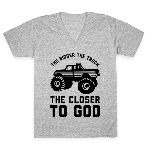 The Bigger the Truck the Closer to God V-Neck Tee Shirt