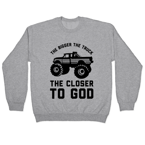 The Bigger the Truck the Closer to God Pullover