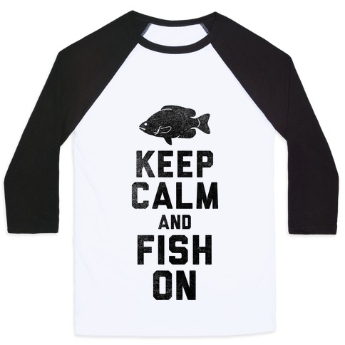 Keep Calm and Fish On Baseball Tee