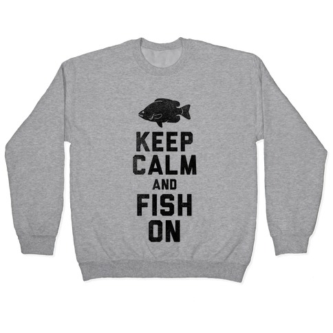 Keep Calm and Fish On Pullover