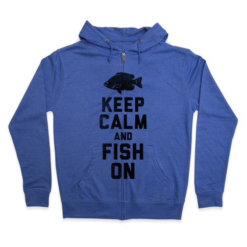 Keep Calm and Fish On Zip Hoodie