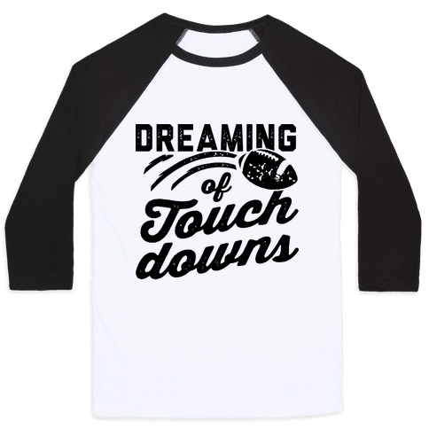 Dreaming Of Touchdowns Baseball Tee