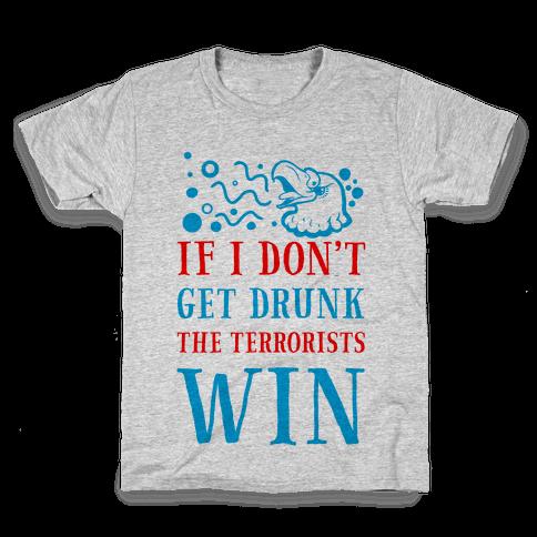 If I Don't Get Drunk The Terrorists Win Kids T-Shirt