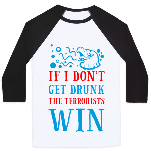 If I Don't Get Drunk The Terrorists Win Baseball Tee
