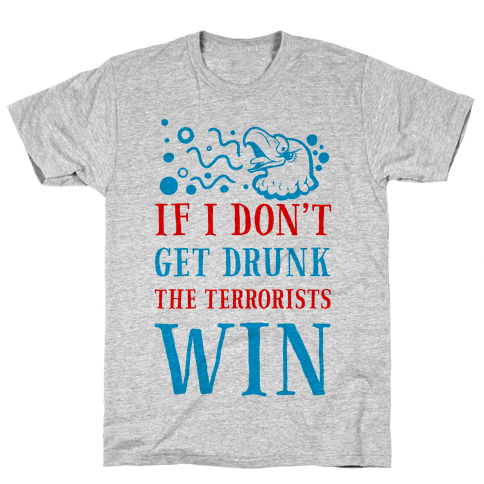 If I Don't Get Drunk The Terrorists Win Mens T-Shirt