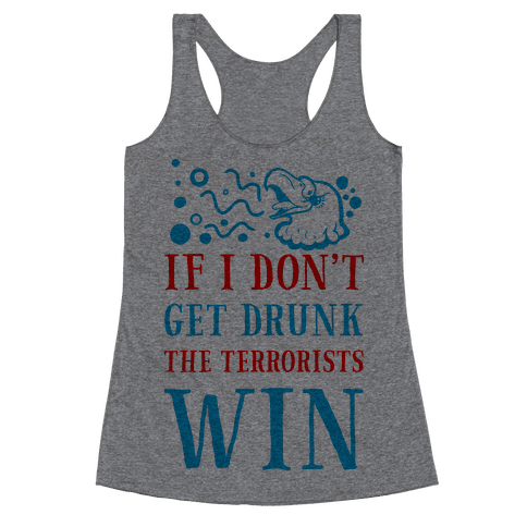 If I Don't Get Drunk The Terrorists Win Racerback Tank Top