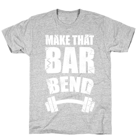 Make That Bar Bend! T-Shirt