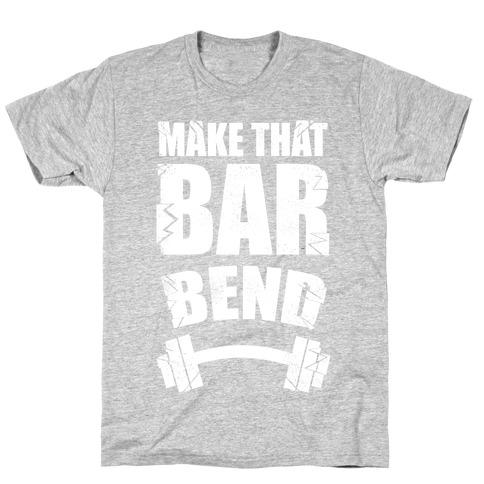 Make That Bar Bend! T-Shirt