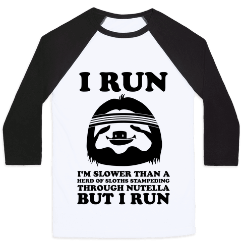 I Run Slower Than A Herd Of Sloths Baseball Tee