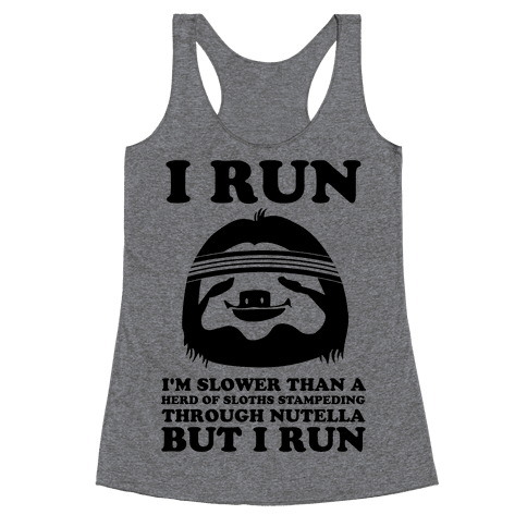 I Run Slower Than A Herd Of Sloths Racerback Tank Top