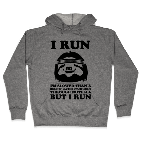 I Run Slower Than A Herd Of Sloths Hooded Sweatshirt
