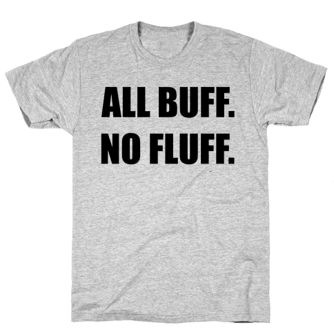 ALL BUFF. NO FLUFF (croptop) Mens T-Shirt
