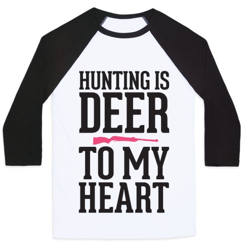 Hunting Is Deer To My Heart Baseball Tee