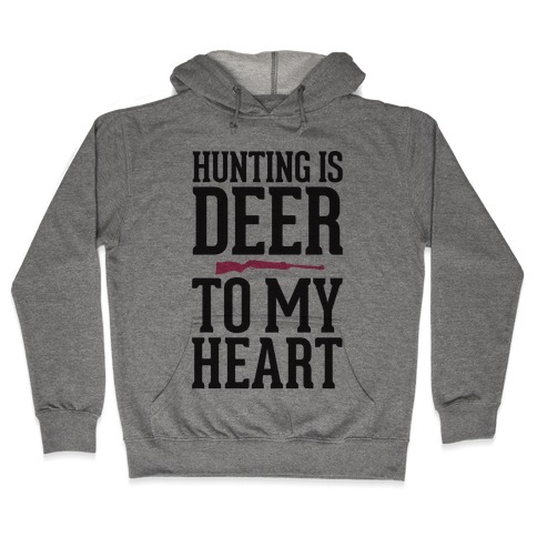Hunting Is Deer To My Heart Hooded Sweatshirt