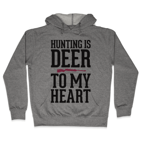 Hunting Is Deer To My Heart Hooded Sweatshirt