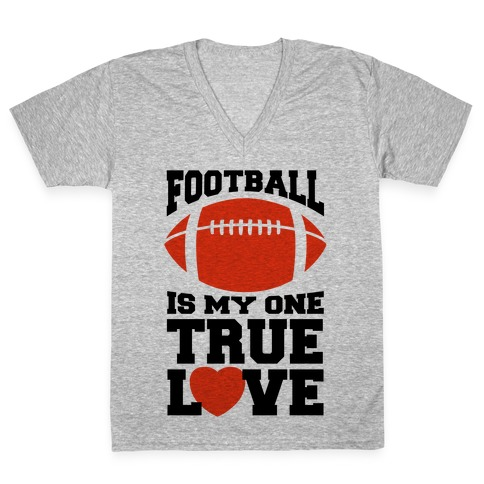 Football Is My One True Love V-Neck Tee Shirt
