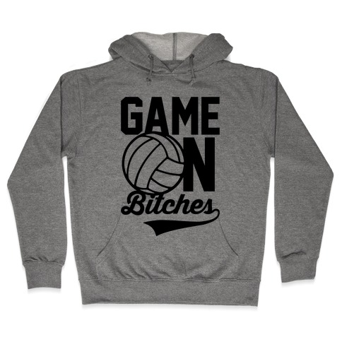 Game On Bitches Volleyball Hooded Sweatshirt