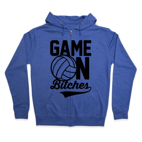 Game On Bitches Volleyball Zip Hoodie