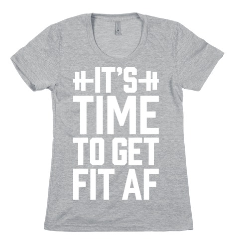 It's Time To Get Fit AF Womens T-Shirt