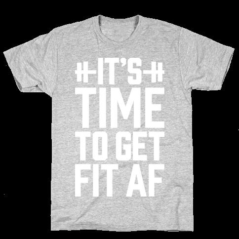 It's Time To Get Fit AF Mens T-Shirt