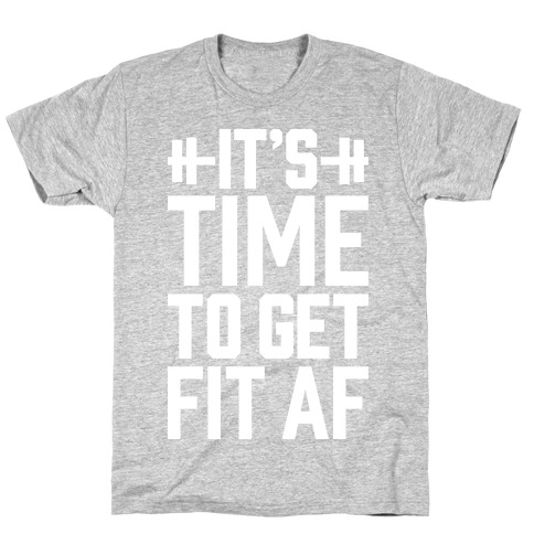 It's Time To Get Fit AF T-Shirt
