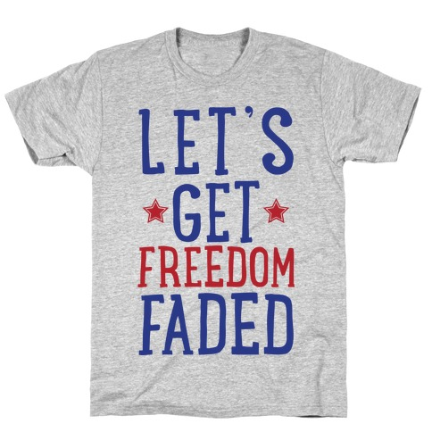 Lets Get Freedom Faded T-Shirt