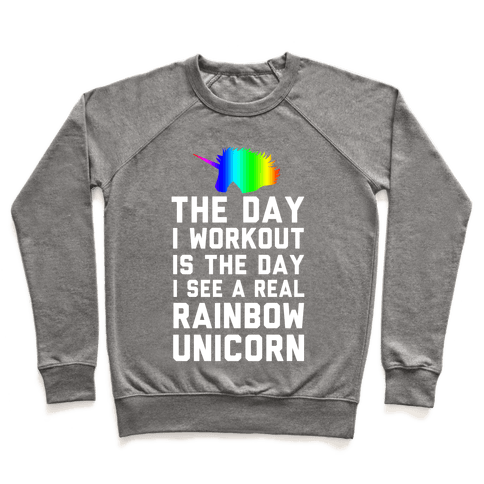 The Day I Workout is The Day I See a Rainbow Unicorn Pullover