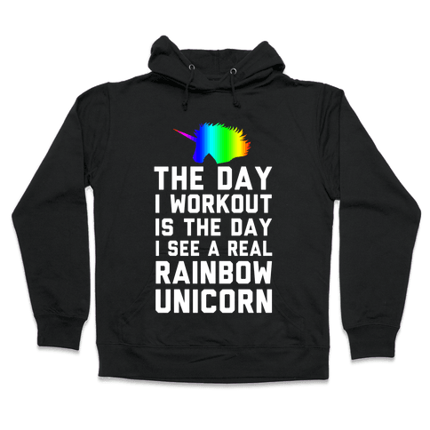 The Day I Workout is The Day I See a Rainbow Unicorn Hooded Sweatshirt