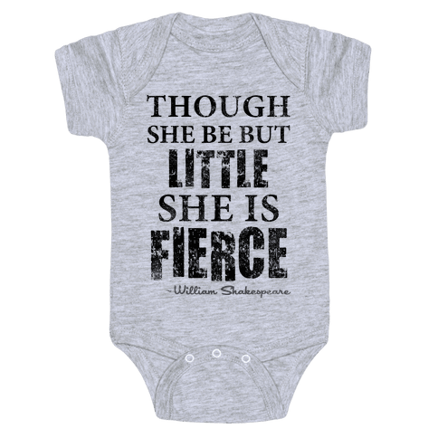 Though She Be But Little She Is Fierce (Tank) Baby Onesy
