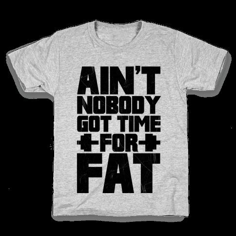 Ain't Nobody Got Time For Fat Kids T-Shirt