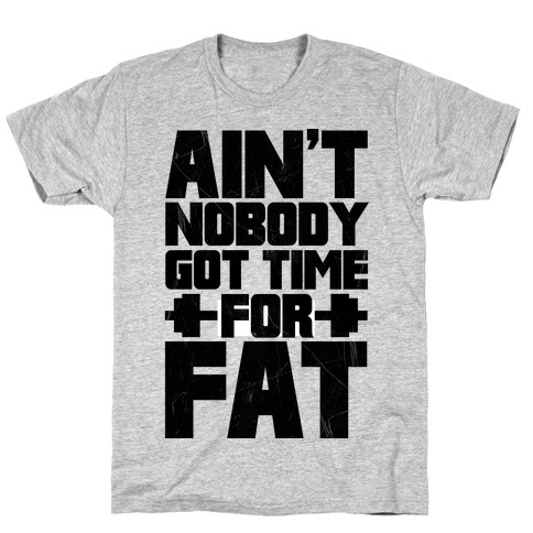 Ain't Nobody Got Time For Fat T-Shirt