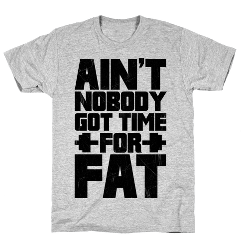 Ain't Nobody Got Time For Fat Mens T-Shirt