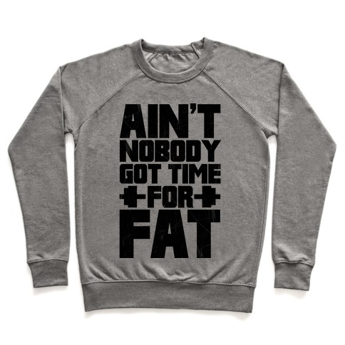 Ain't Nobody Got Time For Fat Pullover