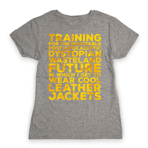Training for The Inevitable Post-Apocalyptic Dystopian Wasteland Future Womens T-Shirt