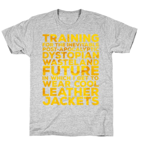Training for The Inevitable Post-Apocalyptic Dystopian Wasteland Future T-Shirt