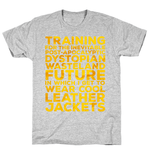 Training for The Inevitable Post-Apocalyptic Dystopian Wasteland Future Mens T-Shirt