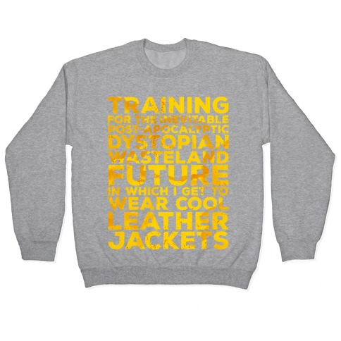 Training for The Inevitable Post-Apocalyptic Dystopian Wasteland Future Pullover
