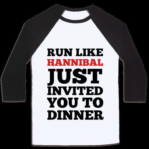 Run Like Hannibal Just Invited You to Dinner Baseball Tee