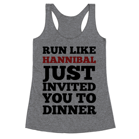 Run Like Hannibal Just Invited You to Dinner Racerback Tank Top