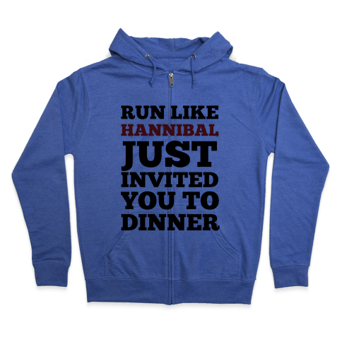 Run Like Hannibal Just Invited You to Dinner Zip Hoodie