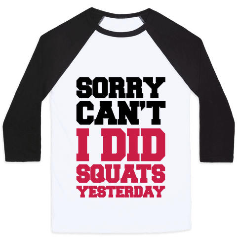 Sorry Can't, I Did Squats Yesterday Baseball Tee