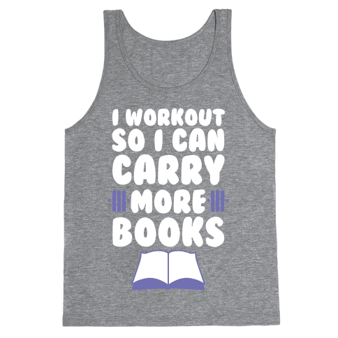 I Workout So I Can Carry More Books Tank Top