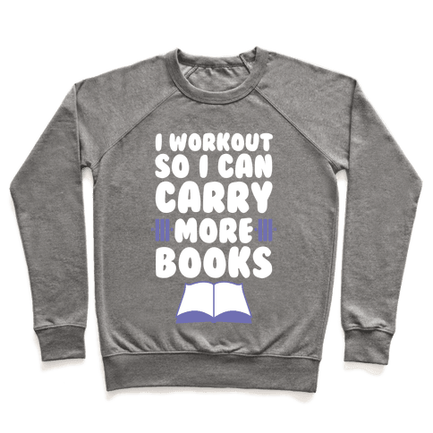 I Workout So I Can Carry More Books Pullover
